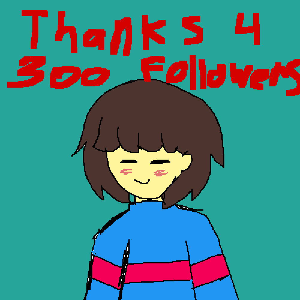 300+ FOLLOWERS!!!!!!!!! by Frisk17