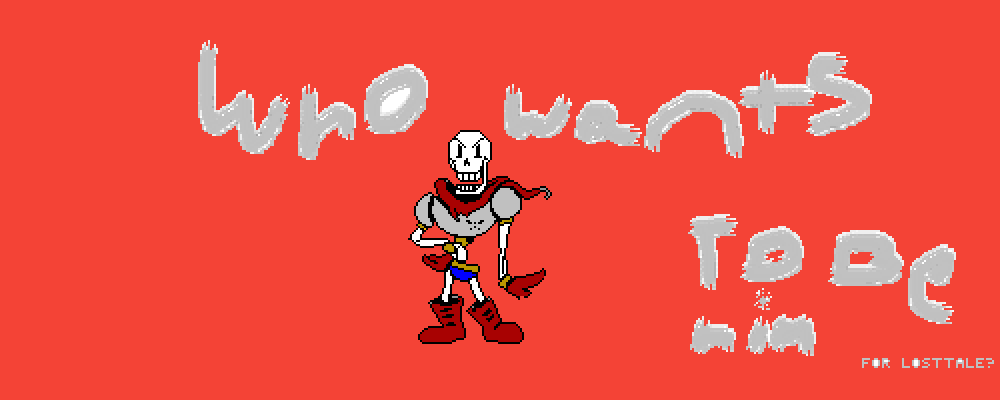 Who Wants to be Papyrus For LostTale? by Kiera