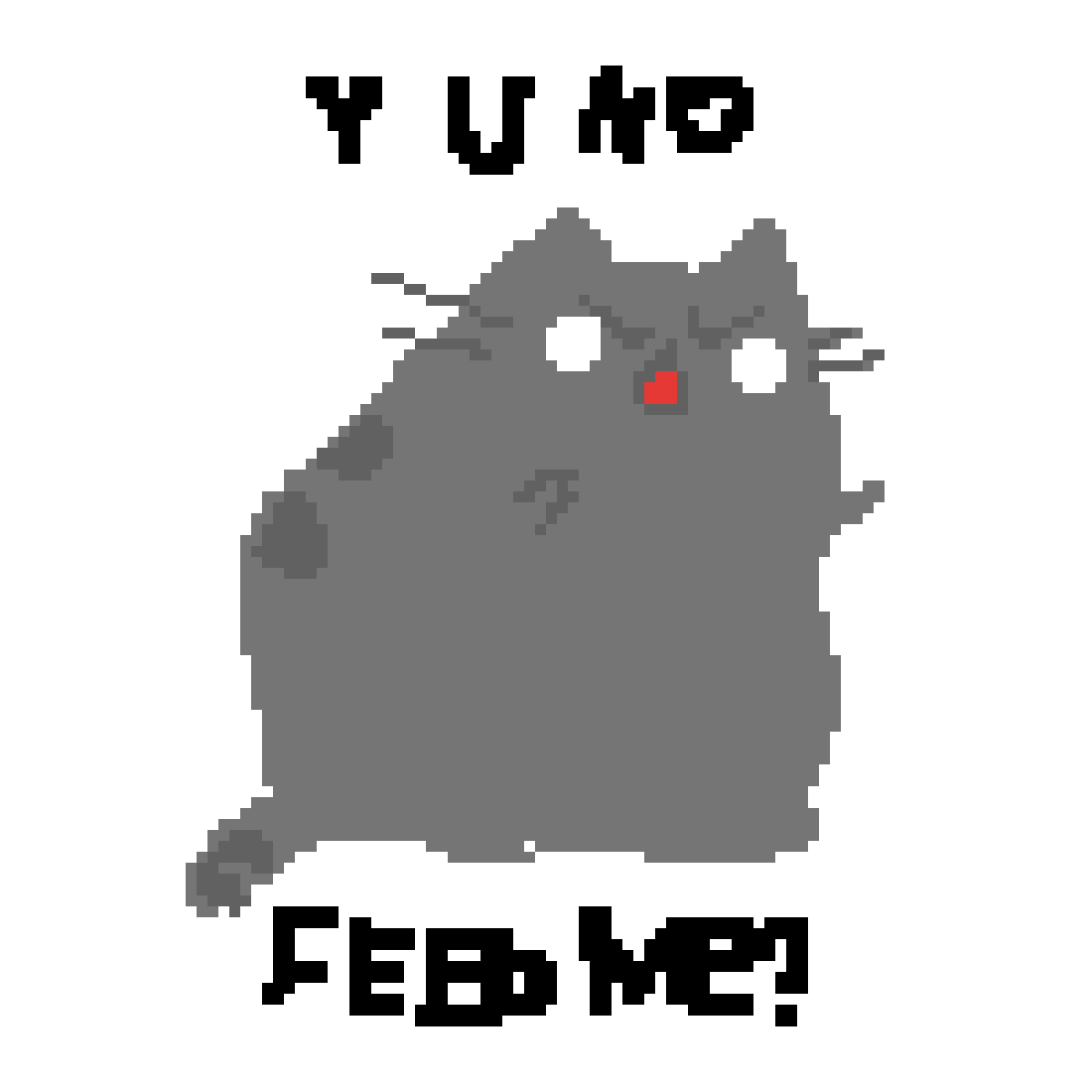 Y U NO FEED ME (pusheen)