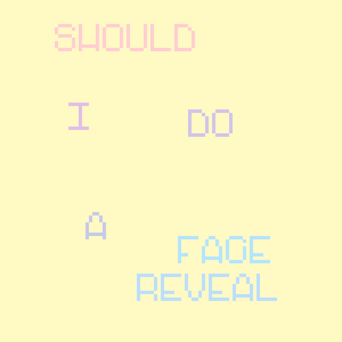 Should I do a face reveal? by AudreyRae