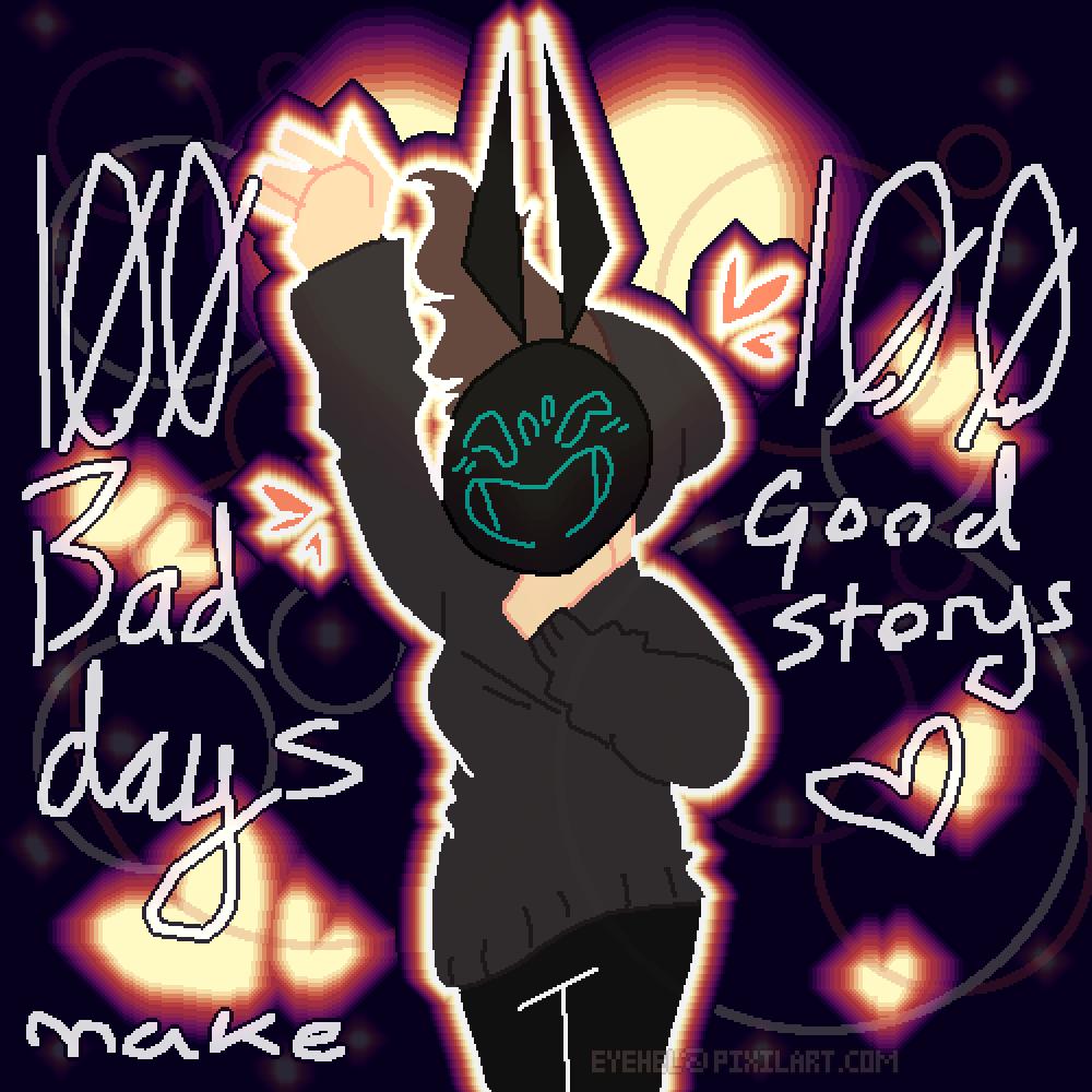 main-image-100 bad days make 100 good storys < 33  by eyehel