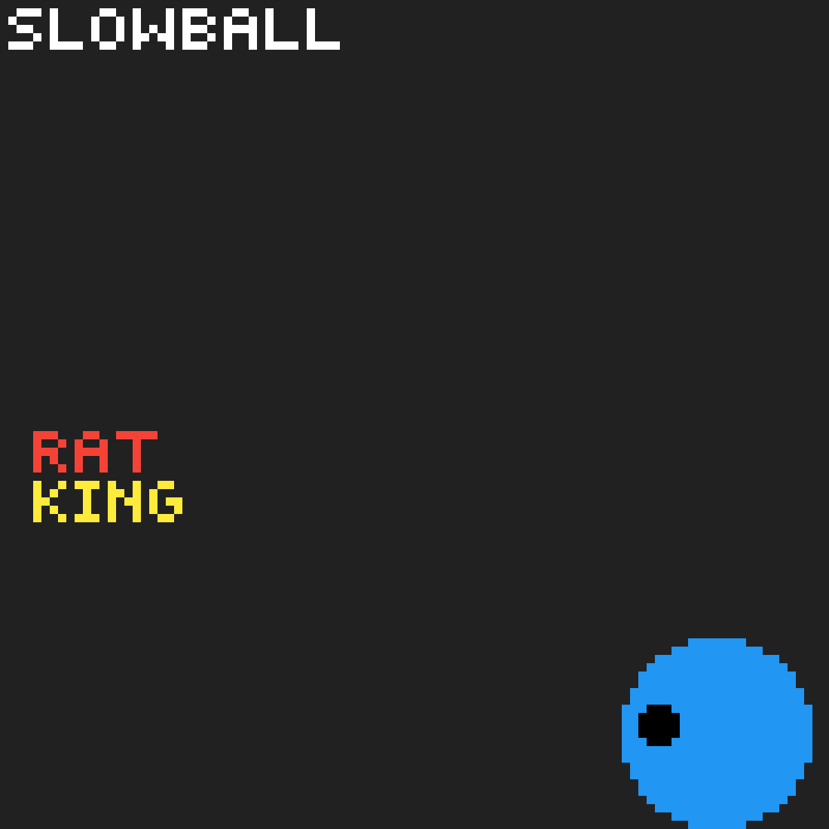 Slowball by Rat-King