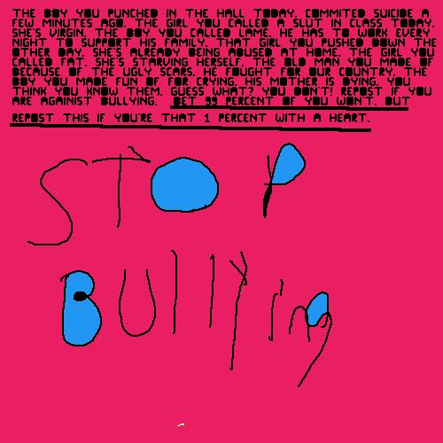 stop bulllyyyyingggggg!!! people !!!!!!!!!!!!!