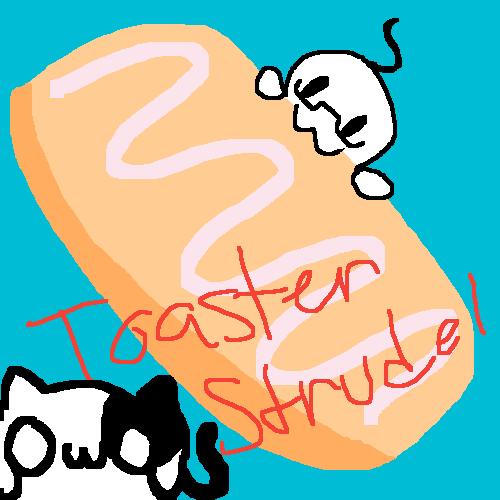 I lik toaster strudel UwU