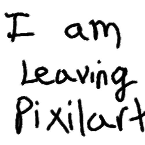 I am leaving pixilart
