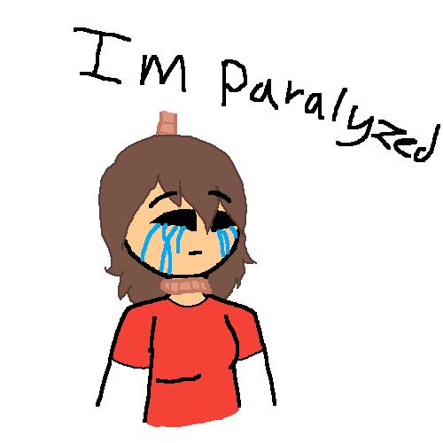 I'm Paralyzed.......