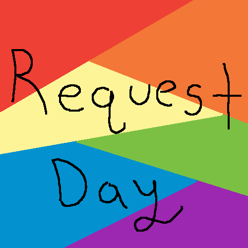 I'm taking requests for today only
