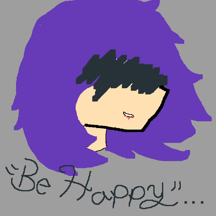 """""""Be happy"""" They always say..."""
