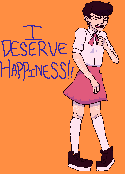 I DESERVE HAPPINESS (and so do u!!)