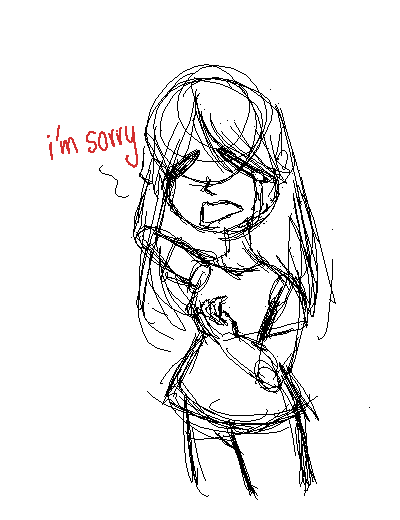 I'm sorry so sorry really sorry